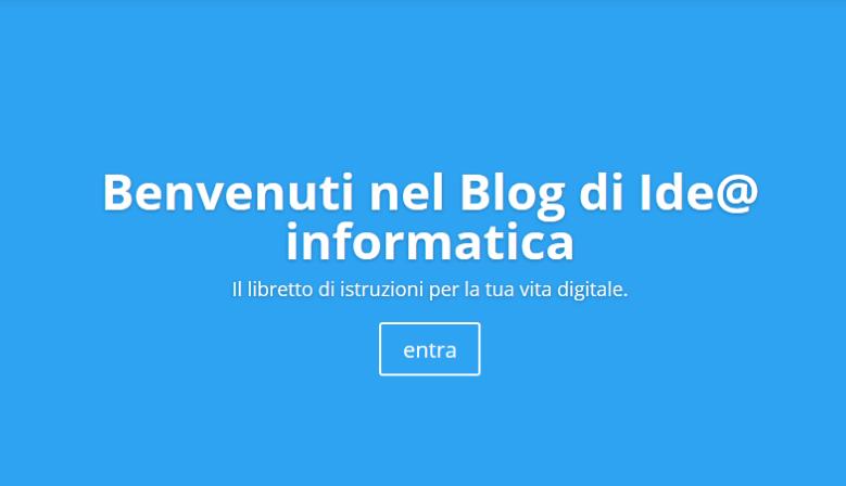 Il Blog di Idea Informatica, il libretto di istruzioni per la tua vita digitale